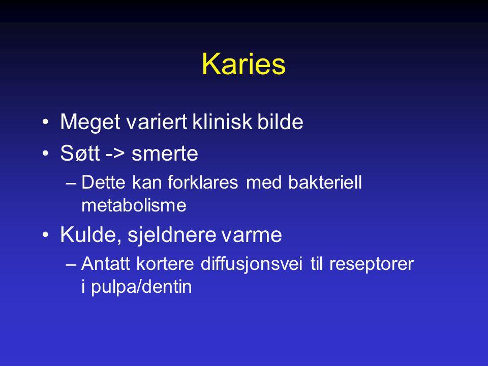 Karies Meget variert klinisk bilde Søtt -> smerte