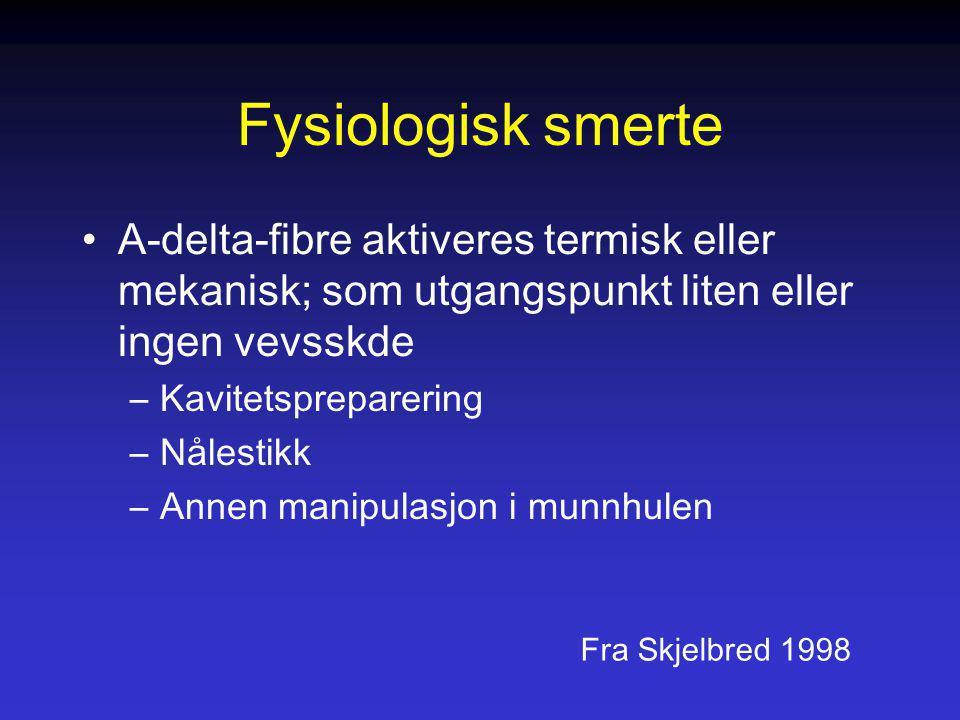 Fysiologisk smerte A-delta-fibre aktiveres termisk eller mekanisk; som utgangspunkt liten eller ingen vevsskde.