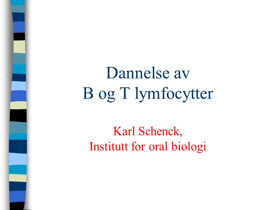 Dannelse av B og T lymfocytter Karl Schenck, Institutt for oral biologi