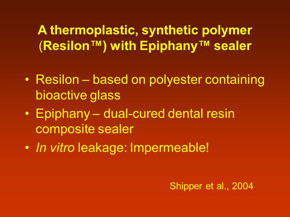 A thermoplastic, synthetic polymer (Resilon™) with Epiphany™ sealer