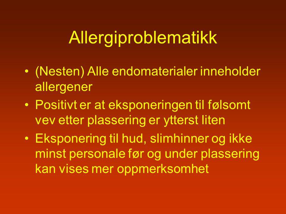 Allergiproblematikk (Nesten) Alle endomaterialer inneholder allergener