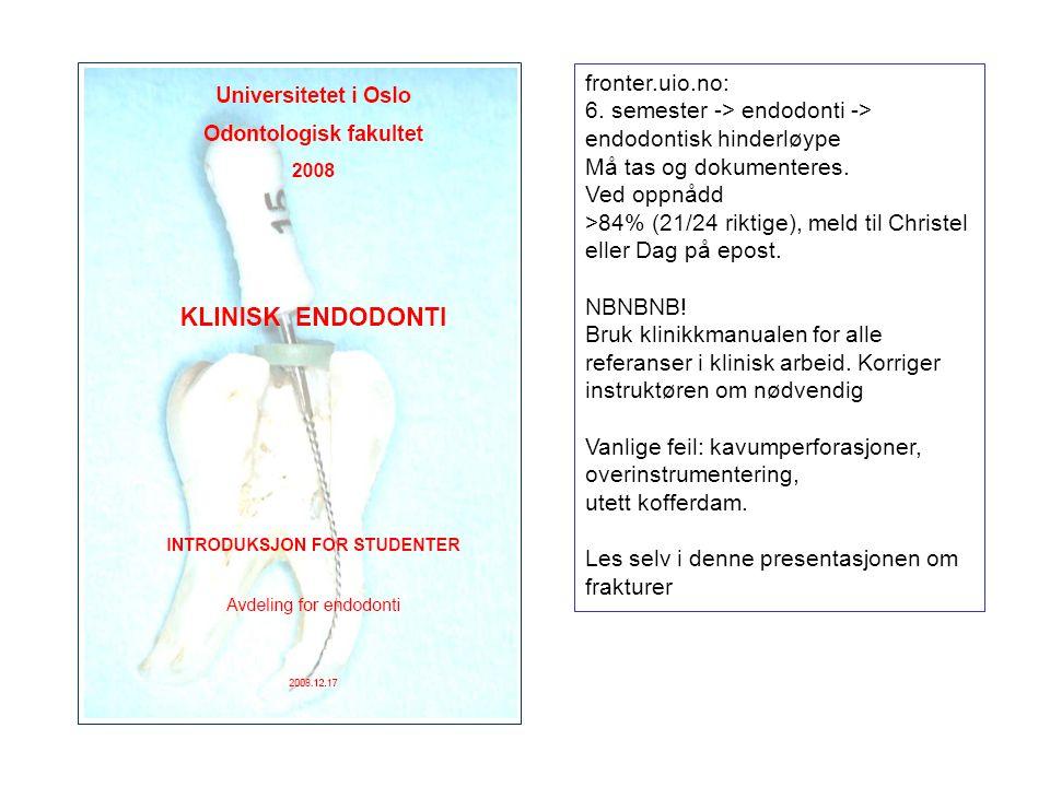 fronter.uio.no: 6. semester -> endodonti -> endodontisk hinderløype. Må tas og dokumenteres. Ved oppnådd.