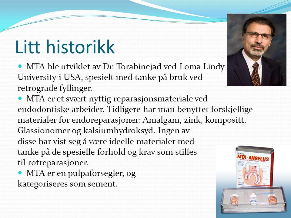 Litt historikk MTA ble utviklet av Dr. Torabinejad ved Loma Lindy
