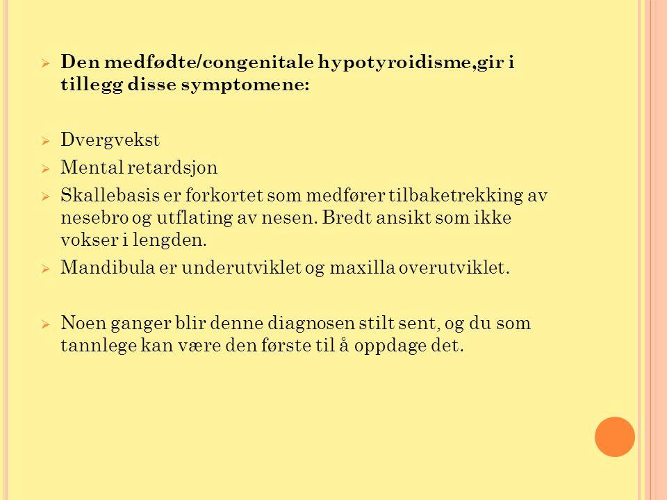 Den medfødte/congenitale hypotyroidisme,gir i tillegg disse symptomene: