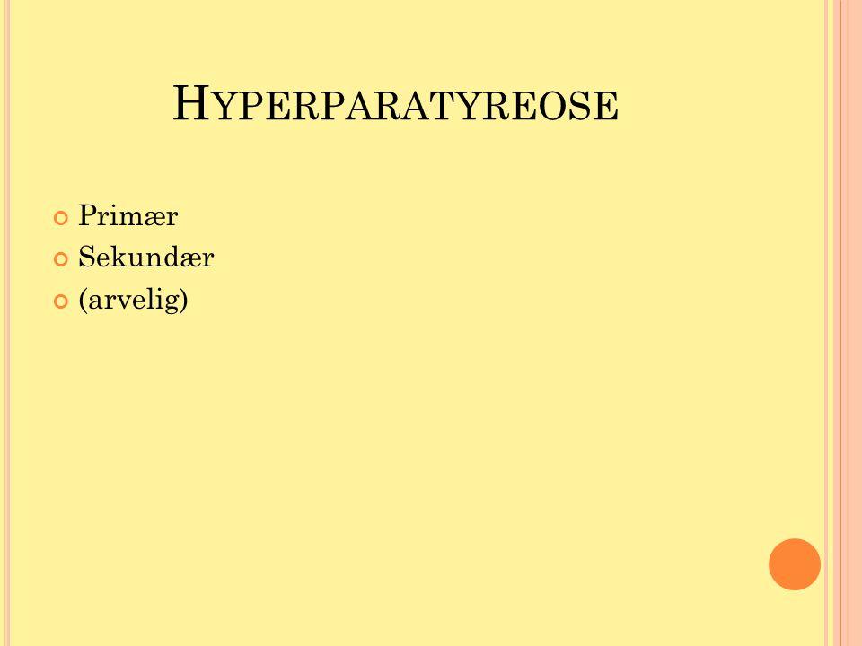 Hyperparatyreose Primær Sekundær (arvelig)