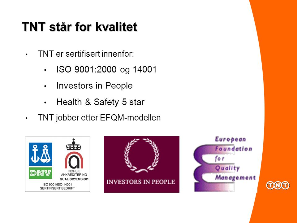 TNT står for kvalitet ISO 9001:2000 og 14001 Investors in People
