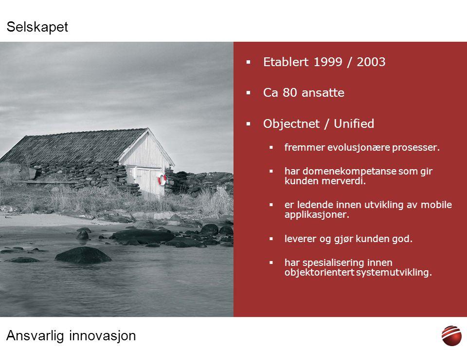 Selskapet Etablert 1999 / 2003 Ca 80 ansatte Objectnet / Unified