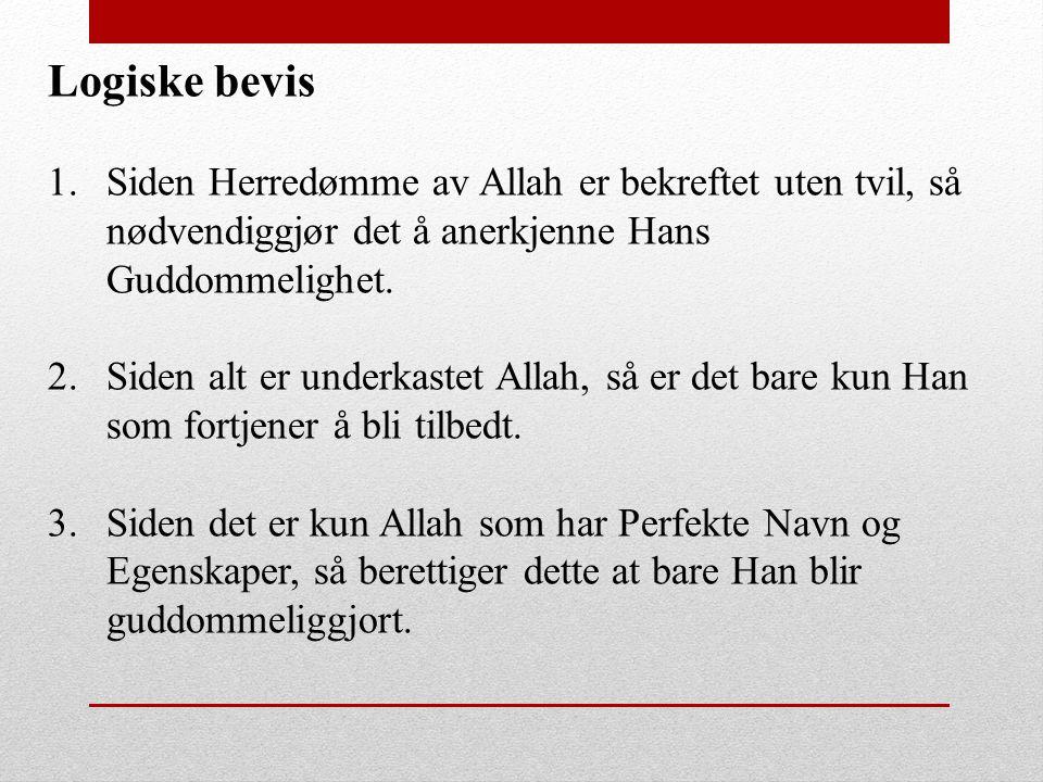 Logiske bevis Siden Herredømme av Allah er bekreftet uten tvil, så nødvendiggjør det å anerkjenne Hans Guddommelighet.