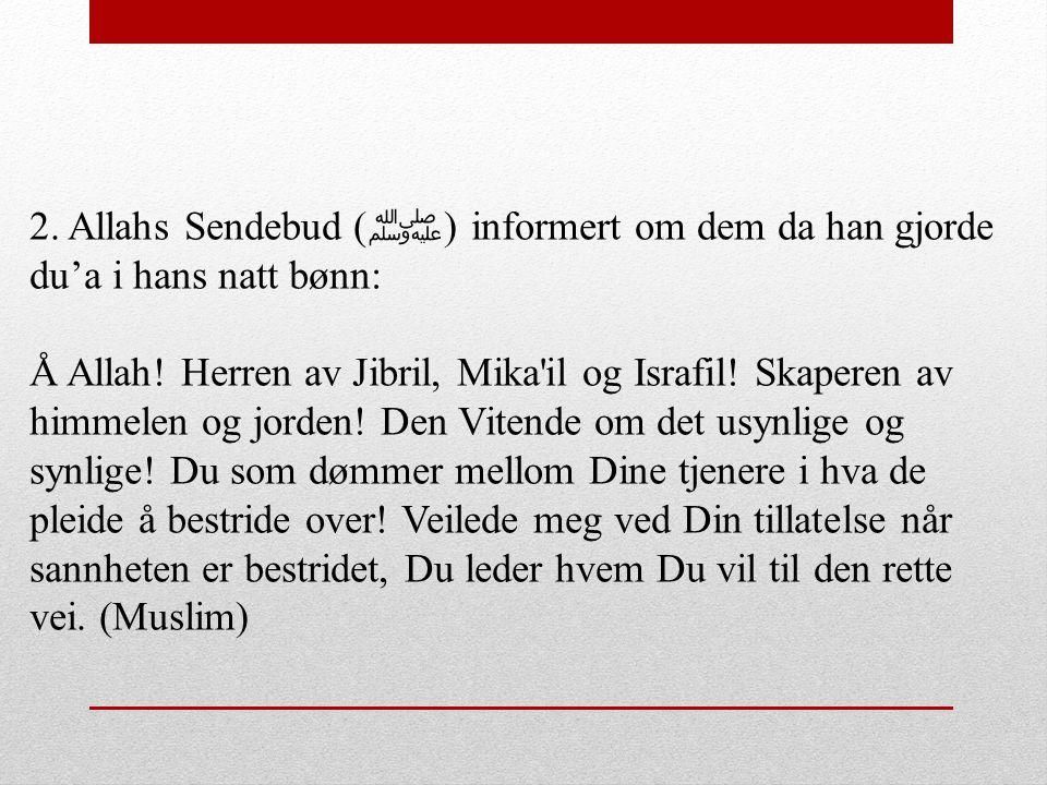 2. Allahs Sendebud (ﷺ) informert om dem da han gjorde du'a i hans natt bønn: