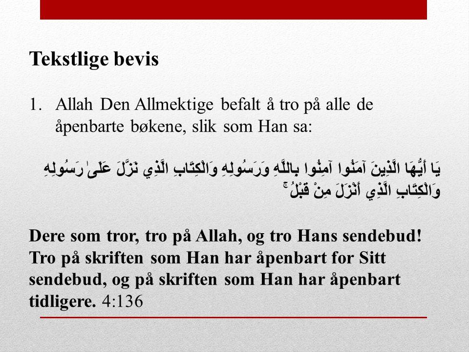 Tekstlige bevis Allah Den Allmektige befalt å tro på alle de åpenbarte bøkene, slik som Han sa: