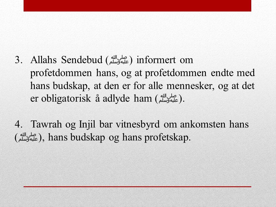 Allahs Sendebud (ﷺ) informert om profetdommen hans, og at profetdommen endte med hans budskap, at den er for alle mennesker, og at det er obligatorisk å adlyde ham (ﷺ).