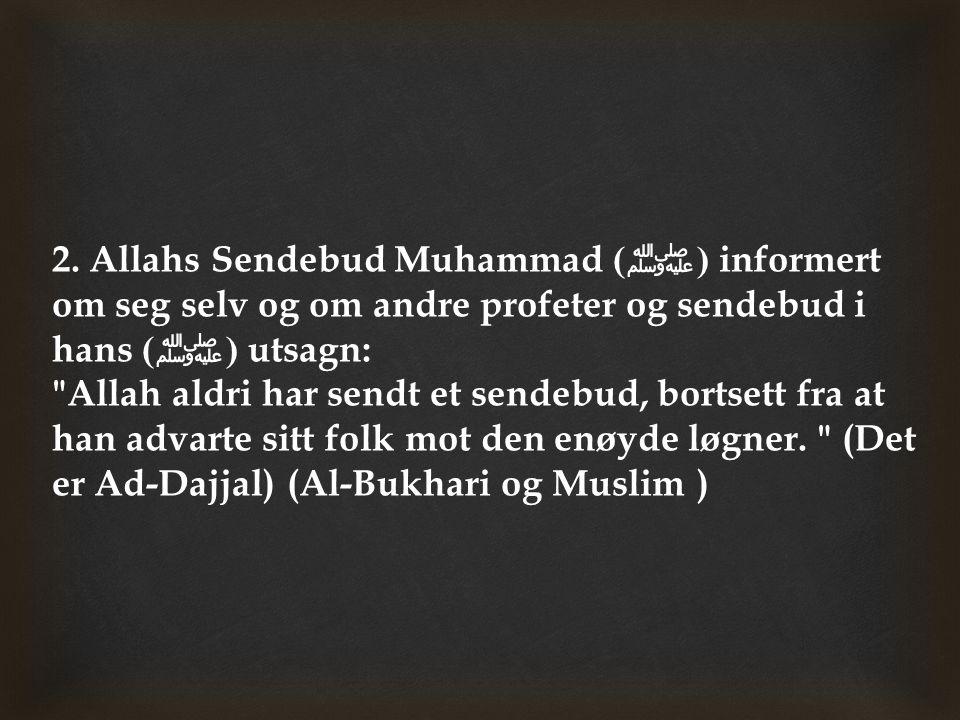 2. Allahs Sendebud Muhammad (ﷺ) informert om seg selv og om andre profeter og sendebud i hans (ﷺ) utsagn: