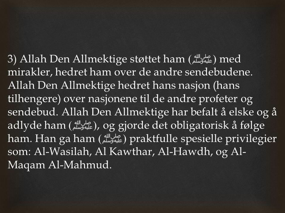 3) Allah Den Allmektige støttet ham (ﷺ) med mirakler, hedret ham over de andre sendebudene.