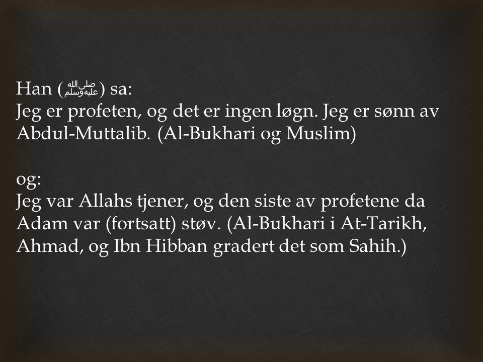 Han (ﷺ) sa: Jeg er profeten, og det er ingen løgn. Jeg er sønn av Abdul-Muttalib. (Al-Bukhari og Muslim)