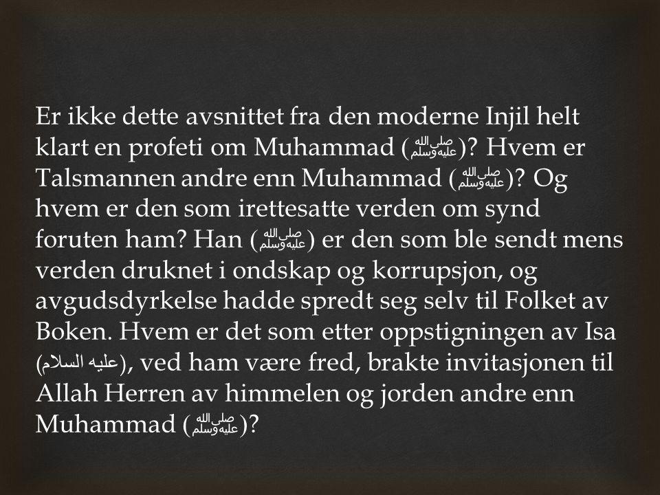 Er ikke dette avsnittet fra den moderne Injil helt klart en profeti om Muhammad (ﷺ).