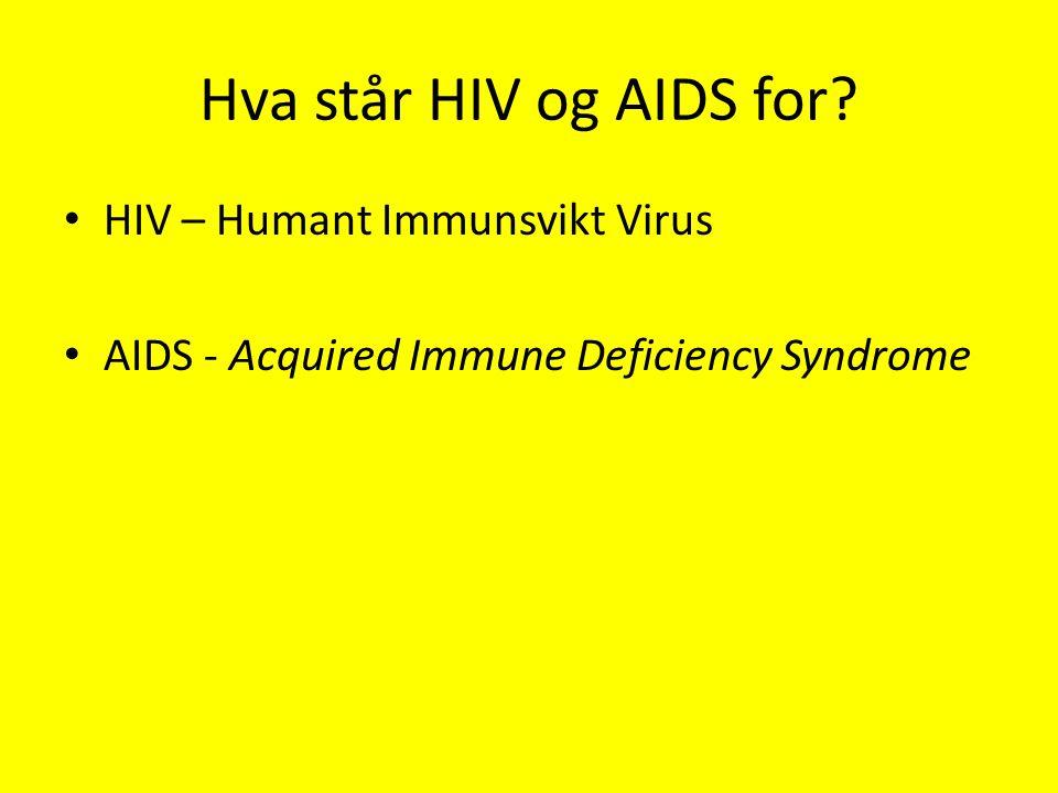 Hva står HIV og AIDS for HIV – Humant Immunsvikt Virus