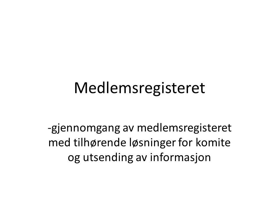 Medlemsregisteret -gjennomgang av medlemsregisteret med tilhørende løsninger for komite og utsending av informasjon.