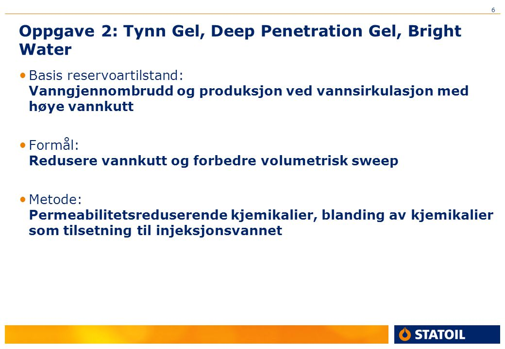 Oppgave 2: Tynn Gel, Deep Penetration Gel, Bright Water