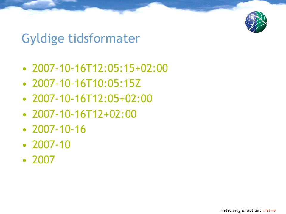 Gyldige tidsformater 2007-10-16T12:05:15+02:00 2007-10-16T10:05:15Z