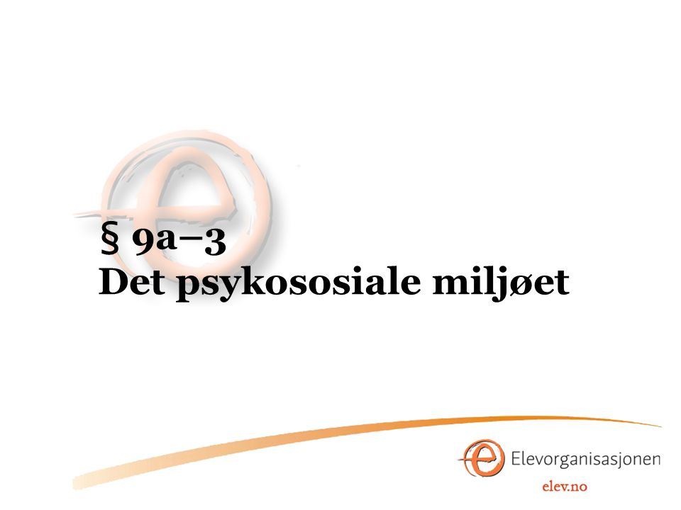 § 9a–3 Det psykososiale miljøet