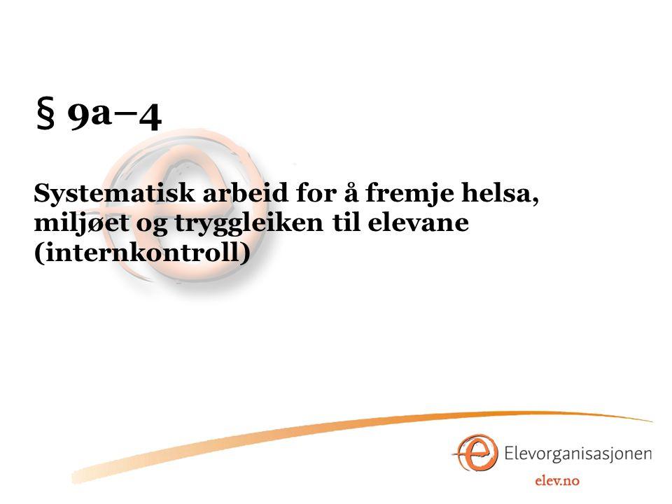 § 9a–4 Systematisk arbeid for å fremje helsa, miljøet og tryggleiken til elevane (internkontroll)