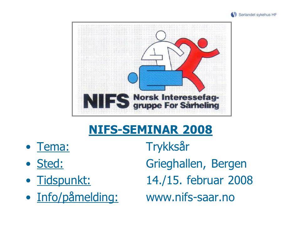 NIFS-SEMINAR 2008 Tema: Trykksår. Sted: Grieghallen, Bergen. Tidspunkt: 14./15. februar 2008.