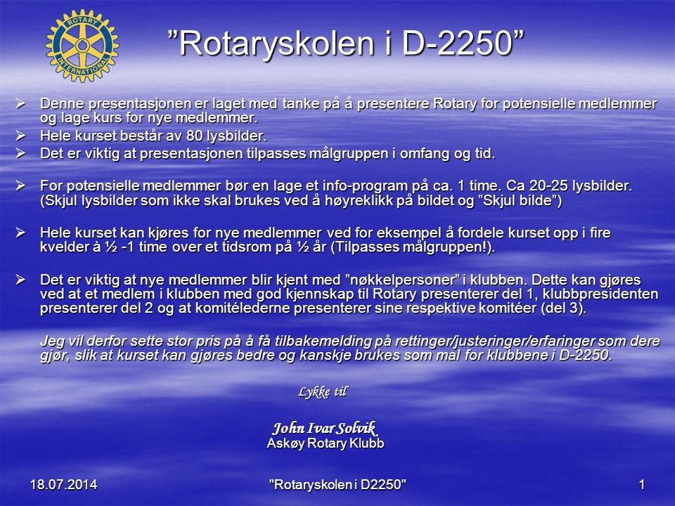 Rotaryskolen i D-2250 Denne presentasjonen er laget med tanke på å presentere Rotary for potensielle medlemmer og lage kurs for nye medlemmer.