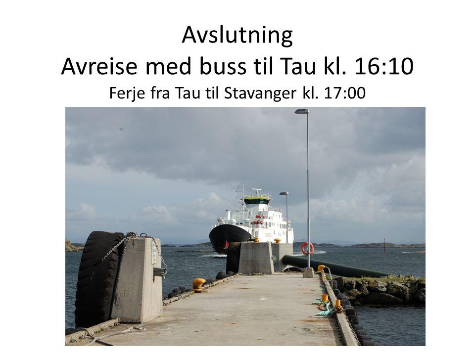 Avslutning Avreise med buss til Tau kl