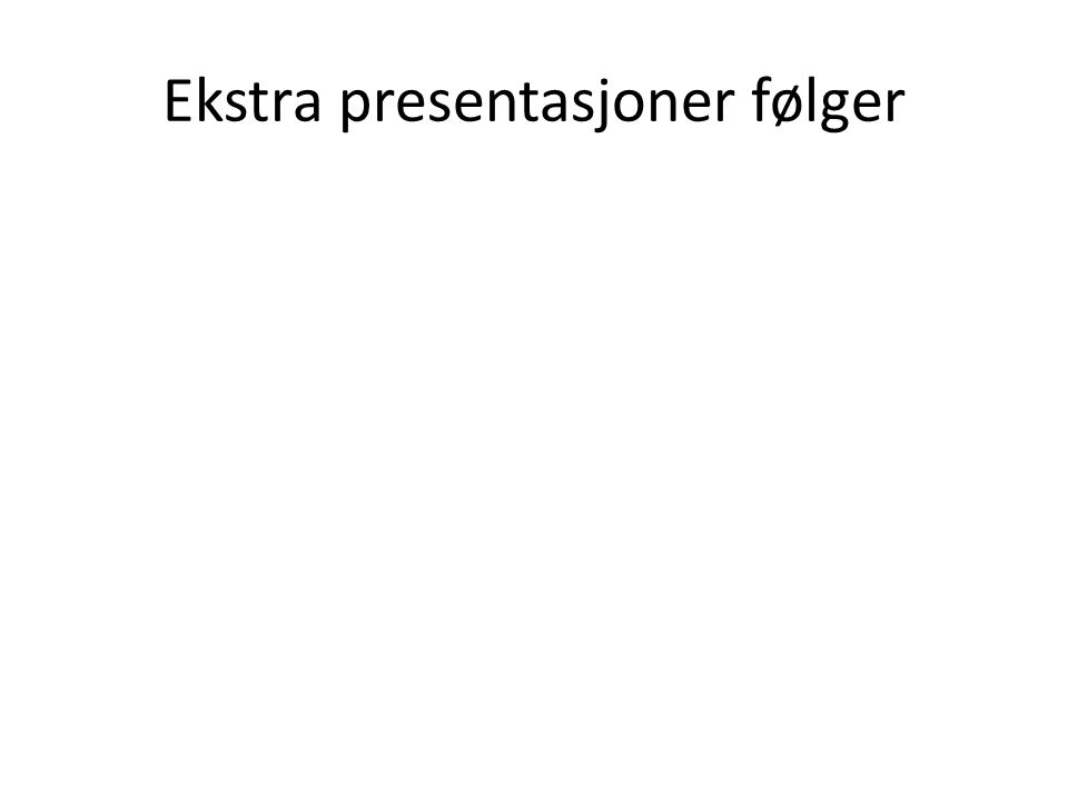Ekstra presentasjoner følger