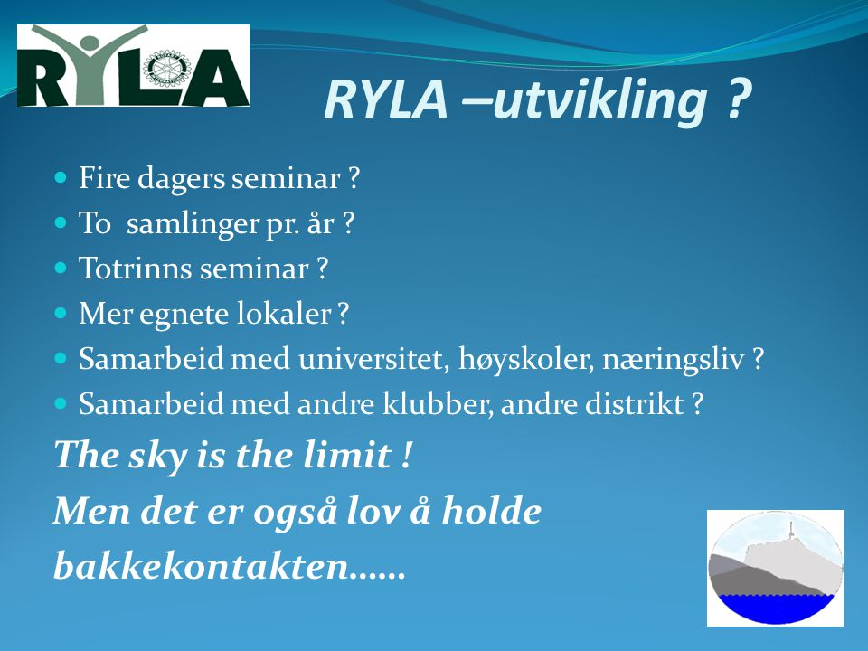 RYLA –utvikling The sky is the limit ! Men det er også lov å holde