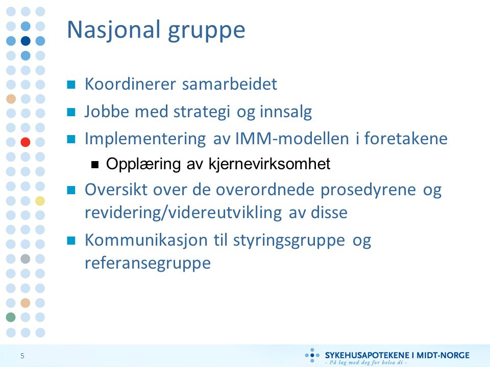 Nasjonal gruppe Koordinerer samarbeidet Jobbe med strategi og innsalg