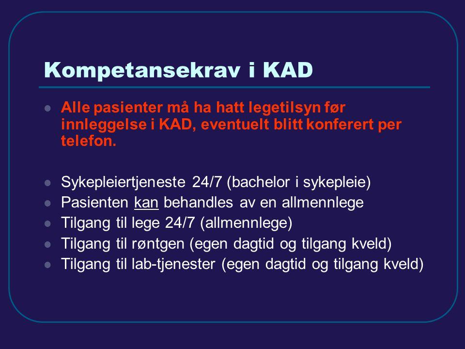 Kompetansekrav i KAD Alle pasienter må ha hatt legetilsyn før innleggelse i KAD, eventuelt blitt konferert per telefon.