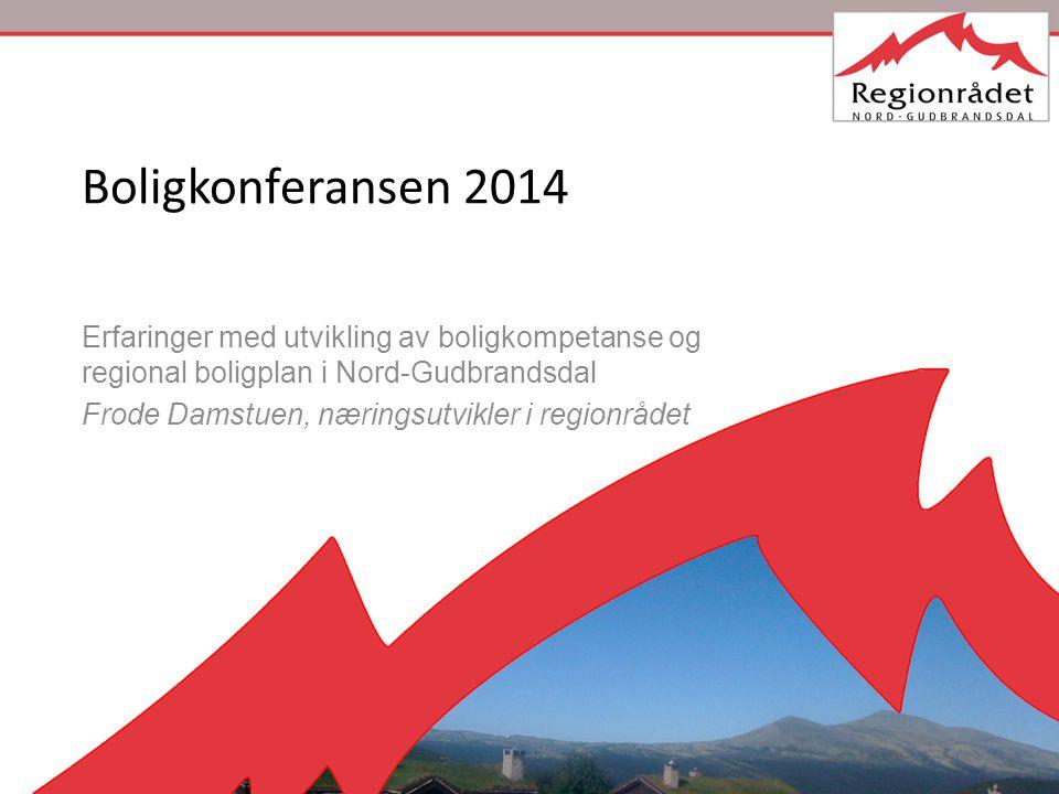 Boligkonferansen 2014 Erfaringer med utvikling av boligkompetanse og regional boligplan i Nord-Gudbrandsdal.