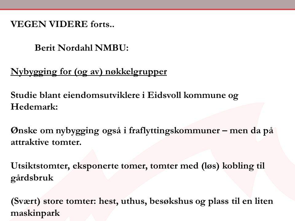 VEGEN VIDERE forts.. Berit Nordahl NMBU: Nybygging for (og av) nøkkelgrupper. Studie blant eiendomsutviklere i Eidsvoll kommune og Hedemark: