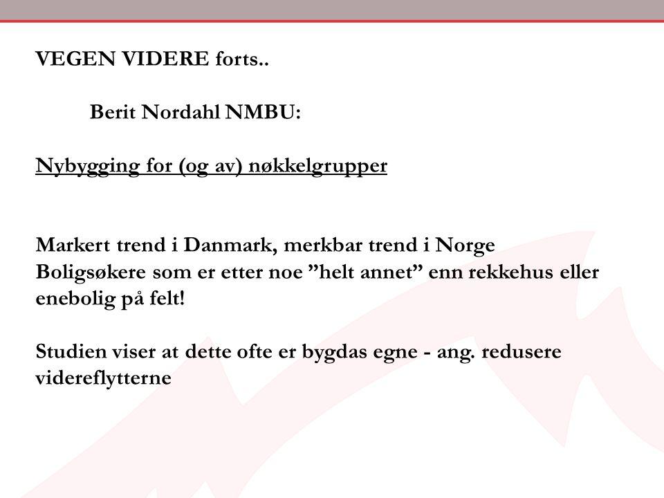 VEGEN VIDERE forts.. Berit Nordahl NMBU: Nybygging for (og av) nøkkelgrupper. Markert trend i Danmark, merkbar trend i Norge.
