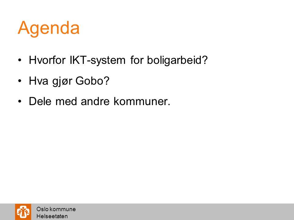 Agenda Hvorfor IKT-system for boligarbeid Hva gjør Gobo