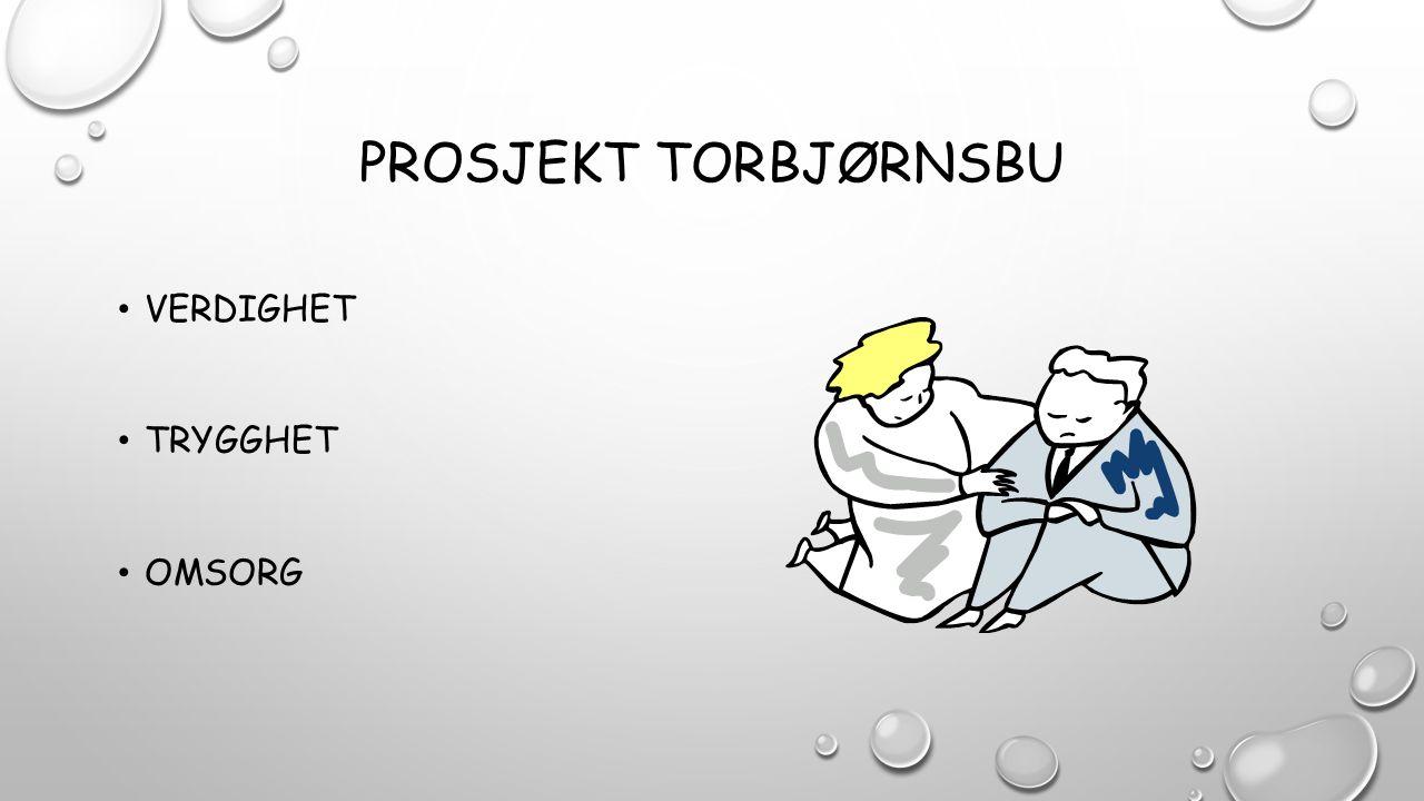 PROSJEKT TORBJØRNSBU VERDIGHET TRYGGHET OMSORG