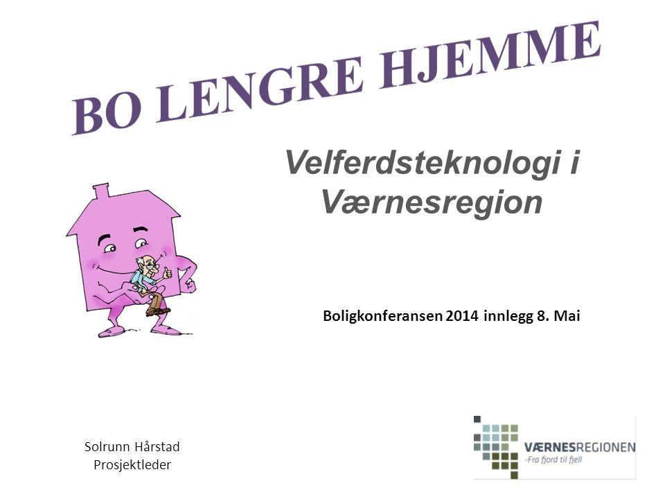 Velferdsteknologi i Værnesregion Boligkonferansen 2014 innlegg 8. Mai