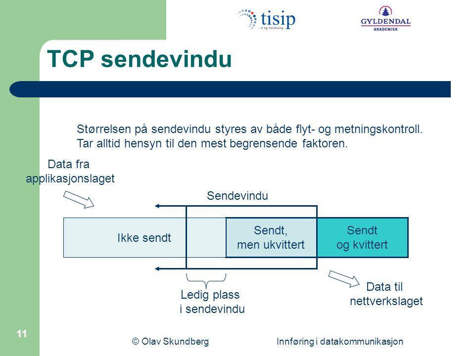 TCP sendevindu Størrelsen på sendevindu styres av både flyt- og metningskontroll. Tar alltid hensyn til den mest begrensende faktoren.