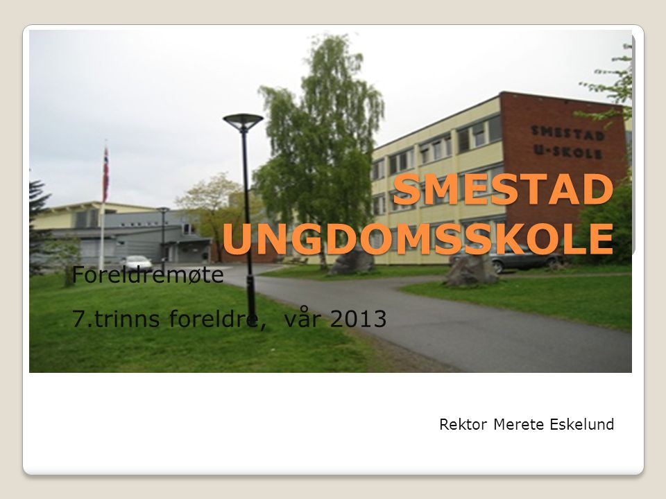Foreldremøte 7.trinns foreldre, vår 2013 Rektor Merete Eskelund