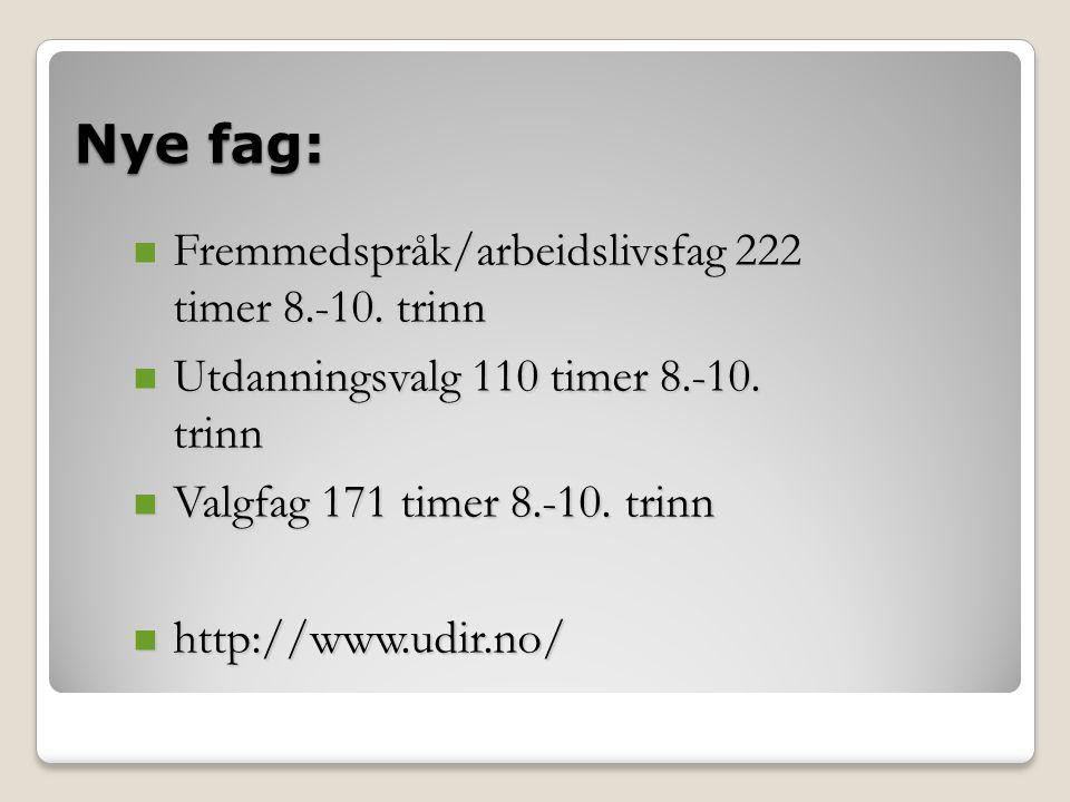 Nye fag: Fremmedspråk/arbeidslivsfag 222 timer 8.-10. trinn