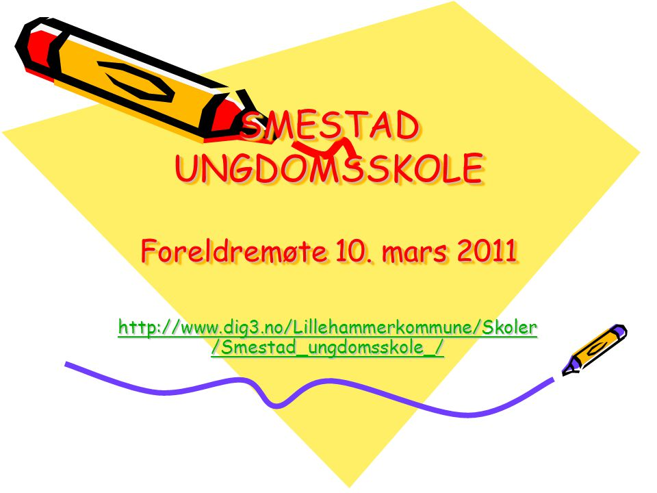 SMESTAD UNGDOMSSKOLE Foreldremøte 10. mars 2011