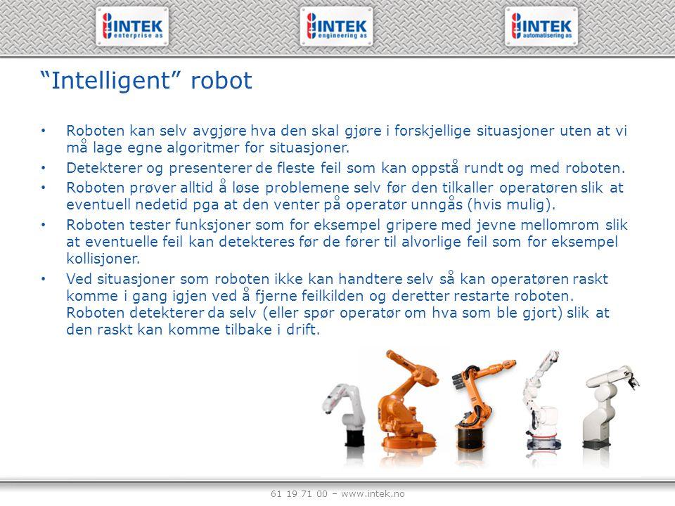 Intelligent robot Roboten kan selv avgjøre hva den skal gjøre i forskjellige situasjoner uten at vi må lage egne algoritmer for situasjoner.