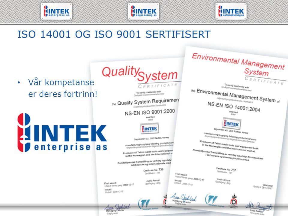 ISO 14001 OG ISO 9001 SERTIFISERT Vår kompetanse er deres fortrinn!