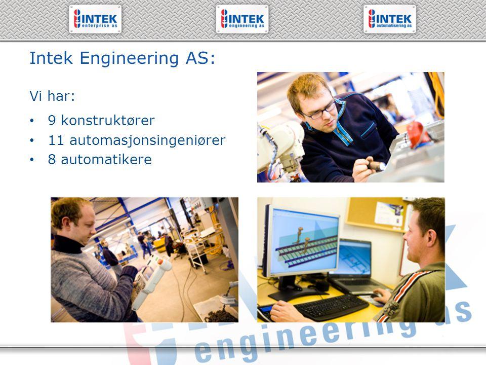 Intek Engineering AS: Vi har: 9 konstruktører 11 automasjonsingeniører