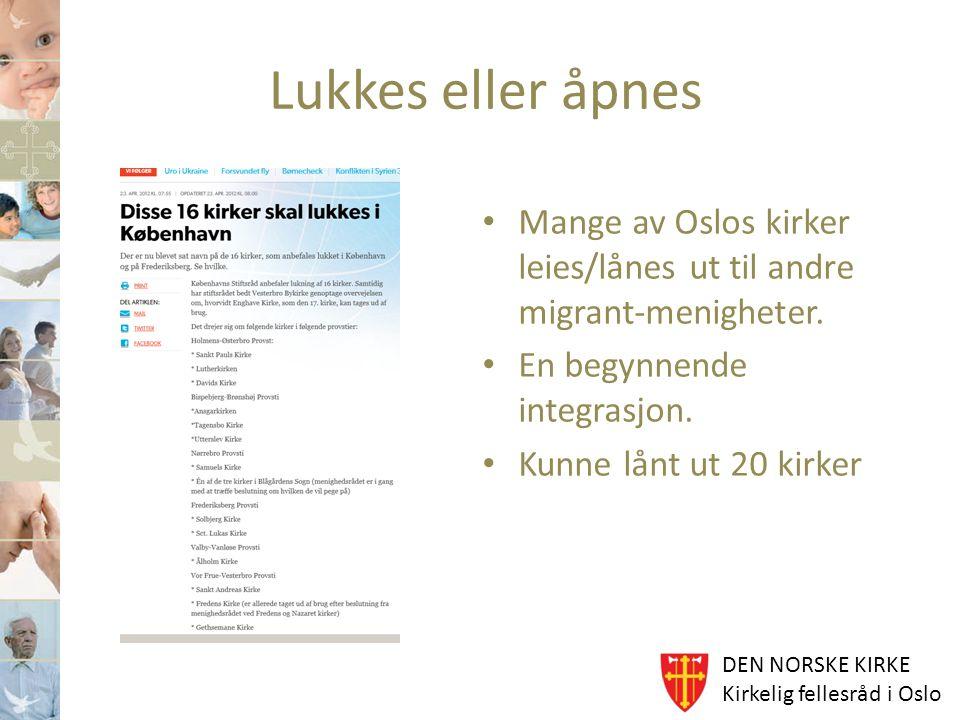 Lukkes eller åpnes Mange av Oslos kirker leies/lånes ut til andre migrant-menigheter. En begynnende integrasjon.