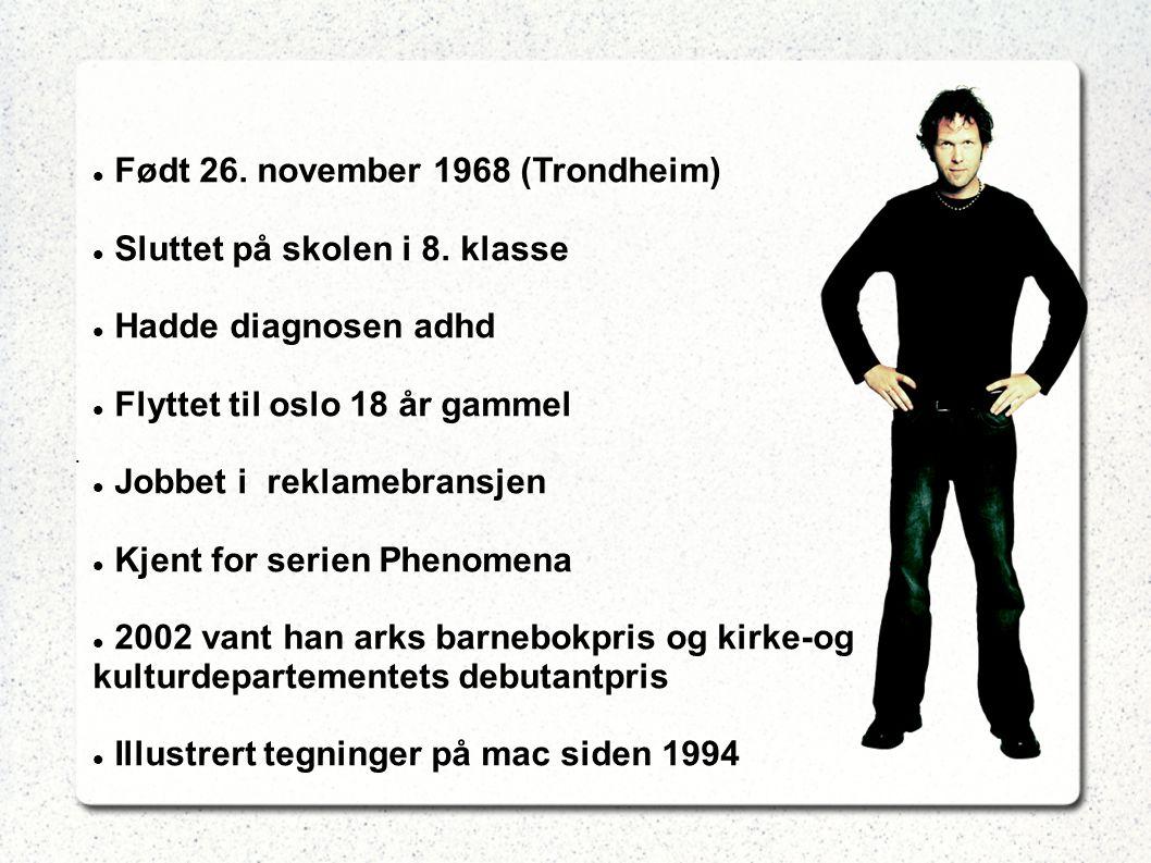 Født 26. november 1968 (Trondheim) Sluttet på skolen i 8. klasse