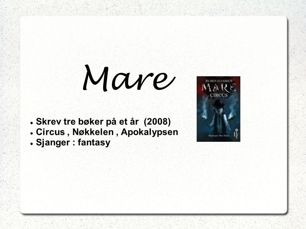 Mare Skrev tre bøker på et år (2008) Circus , Nøkkelen , Apokalypsen