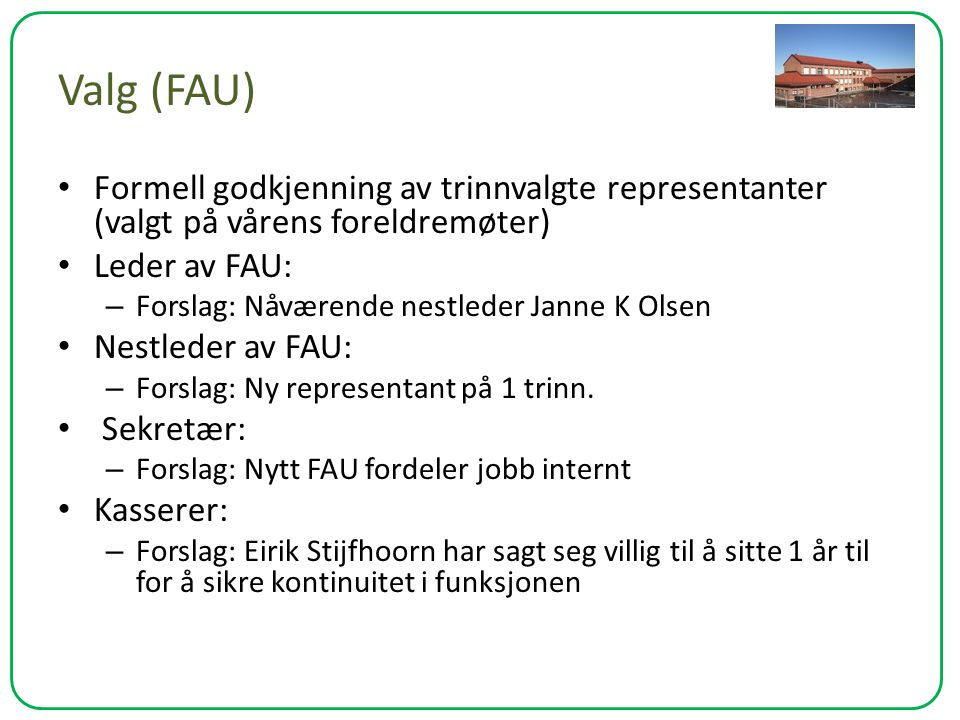 Valg (FAU) Formell godkjenning av trinnvalgte representanter (valgt på vårens foreldremøter) Leder av FAU: