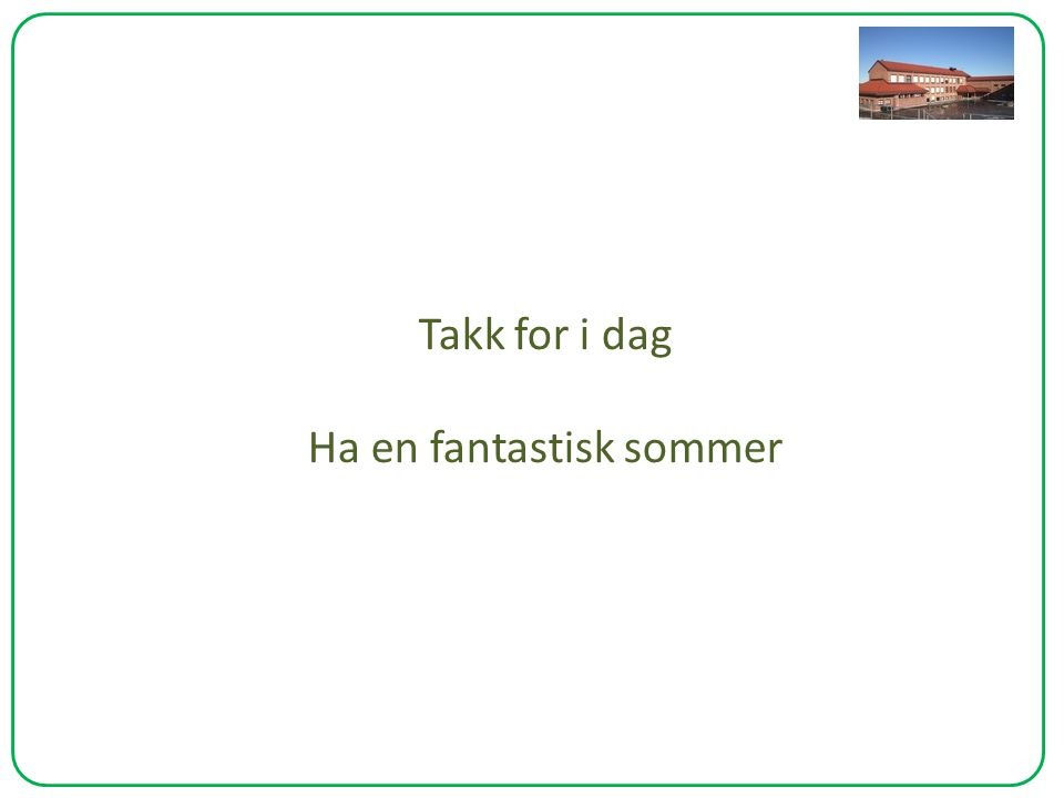Takk for i dag Ha en fantastisk sommer